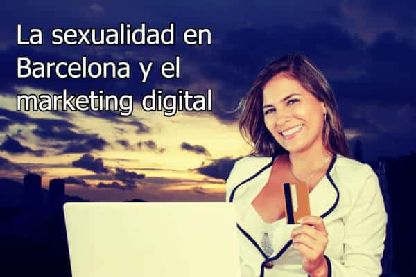 La sexualidad en Barcelona y el marketing digital